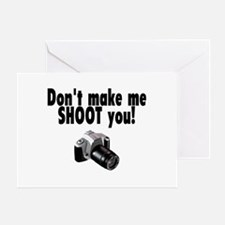 Don't Make Me Shoot You Greeting Card