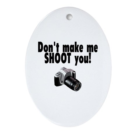 Don't Make Me Shoot You Oval Ornament