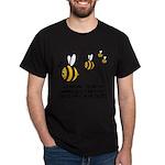 Funny slogan Bee Dark T-Shirt