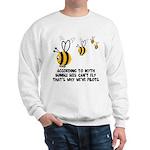 Funny slogan Bee Sweatshirt