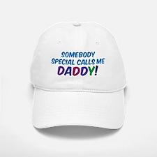 SOMEBODY SPECIAL CALLS ME DADDY! Baseball Baseball Cap