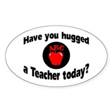 Have You Hugged A Teacher Today? Oval Decal
