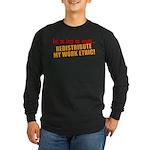 Redistribute My Work Ethic Long Sleeve Dark T-Shir