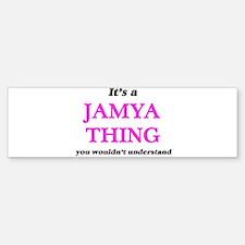 It's a Jamya thing, you wouldn& Bumper Bumper Bumper Sticker