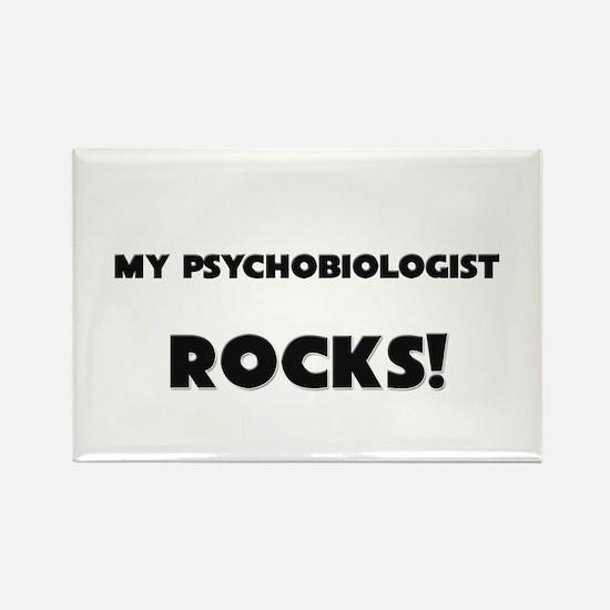 MY Psychobiologist ROCKS! Rectangle Magnet