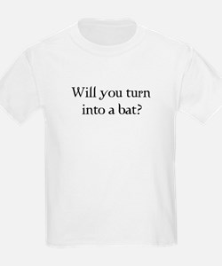 Will you turn into a bat? T-Shirt