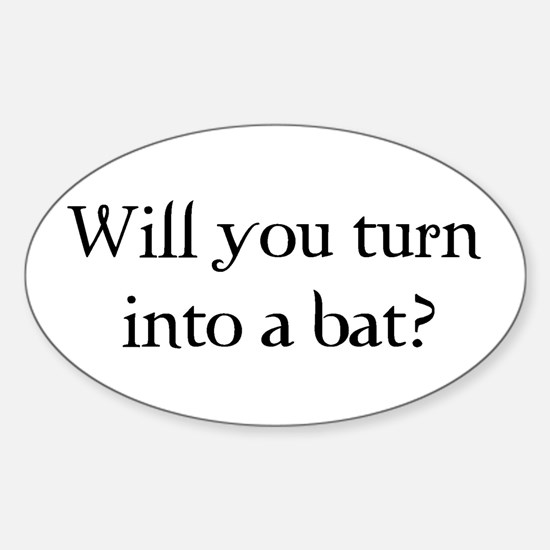 Will you turn into a bat? Oval Decal