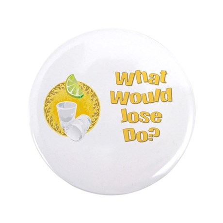 """What Would Jose Do? 3.5"""" Button"""