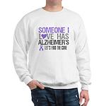 Someone I Love Has Alzheimer's Sweatshirt