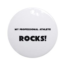 MY Professional Athlete ROCKS! Ornament (Round)