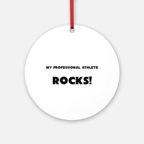 MY Professional Athlete ROCKS! Ornament (Round)