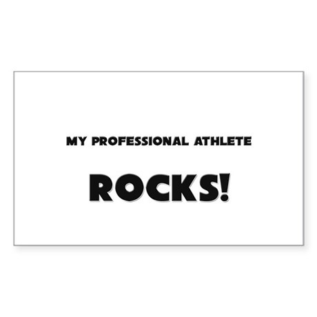 MY Professional Athlete ROCKS! Rectangle Sticker