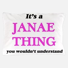 It's a Janae thing, you wouldn&#39 Pillow Case