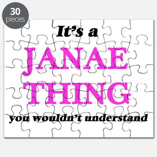 It's a Janae thing, you wouldn't un Puzzle