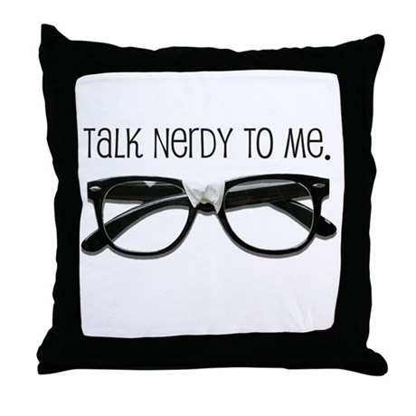 Talk Nerdy To Me<br> Throw Pillow
