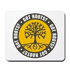 Got Roots? Mousepad