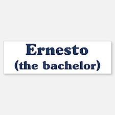 Ernesto the bachelor Bumper Bumper Bumper Sticker