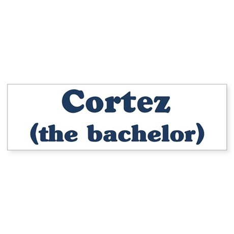 Cortez the bachelor Bumper Sticker