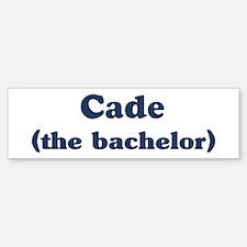 Cade the bachelor Bumper Bumper Bumper Sticker