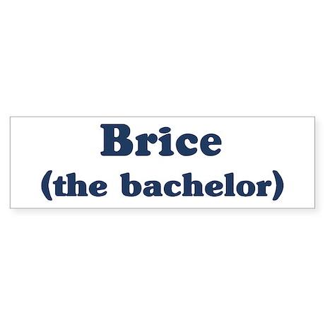 Brice the bachelor Bumper Sticker