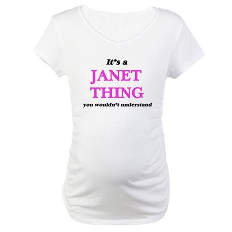 It's a Janet thing, you woul Maternity T-Shirt