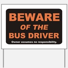 Beware / Bus Driver Yard Sign