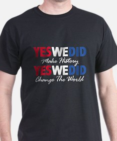 Yes We Did Make History T-Shirt