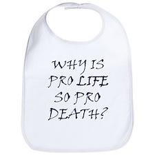 Pro Life is Pro Death Bib