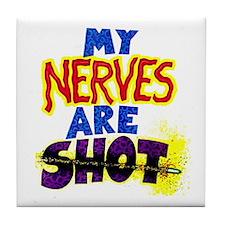 My NERVES are SHOT Tile Coaster