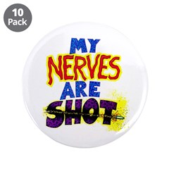 """My NERVES are SHOT 3.5"""" Button (10 pack)"""