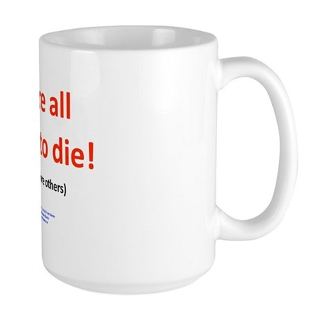 Were all going to die Mugs
