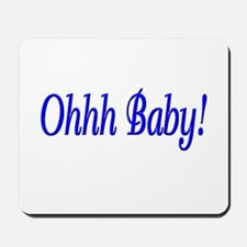 Ohhh Baby! (Blue) Mousepad
