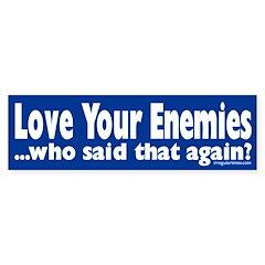 Love Your Enemies (bumper sticker)