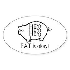 Hey Hey Hey Fat Is OK! Oval Decal