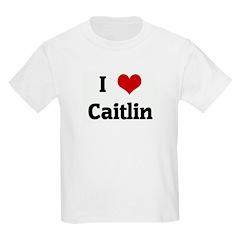 I Love Caitlin Kids Light T-Shirt