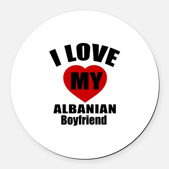 I Love My Albanian Boyfriend Round Car Magnet