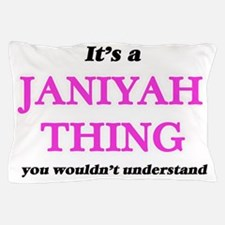 It's a Janiyah thing, you wouldn&# Pillow Case
