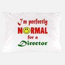 I'm perfectly normal for a Director Pillow Case