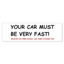 Your car must be very fast! Bumper Bumper Sticker