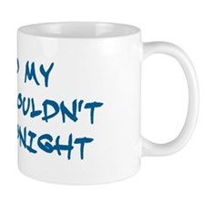 I told my wife... Mug