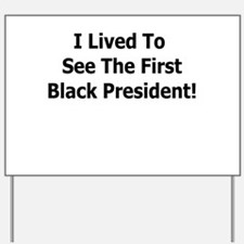 I LIVED TO SEE THE FIRST BLAC Yard Sign