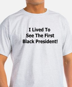 I LIVED TO SEE THE FIRST BLAC T-Shirt