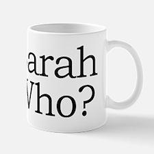 Sarah Who? Mug