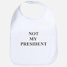 Not My President Bib