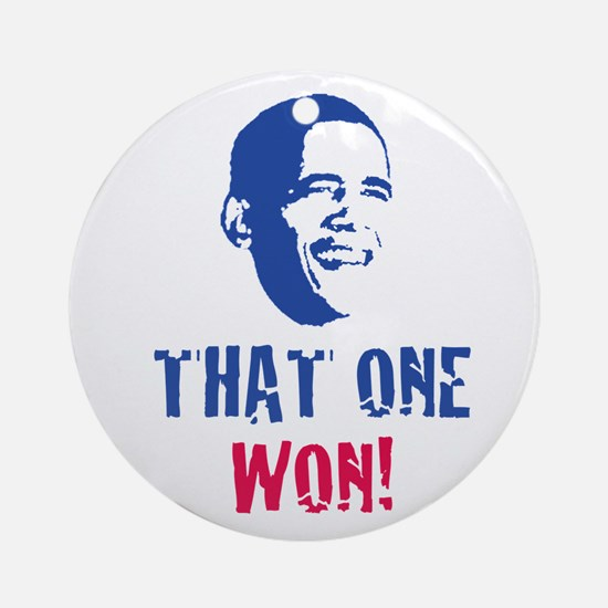OBAMA - THAT ONE WON! Ornament (Round)