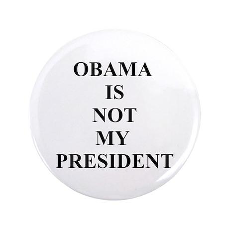 "Obama Not My President 3.5"" Button"