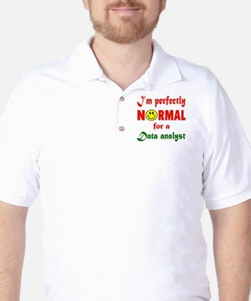 I'm perfectly normal for a Data analyst Golf Shirt