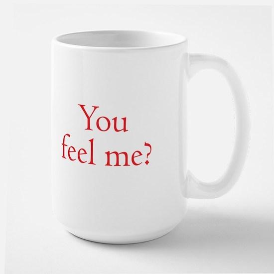 You Feel Me? Large Ceramic Mug Mugs