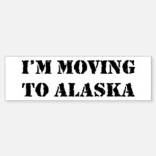 Moving to Alaska Bumper Bumper Bumper Sticker