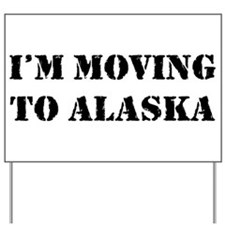 Moving to Alaska Yard Sign